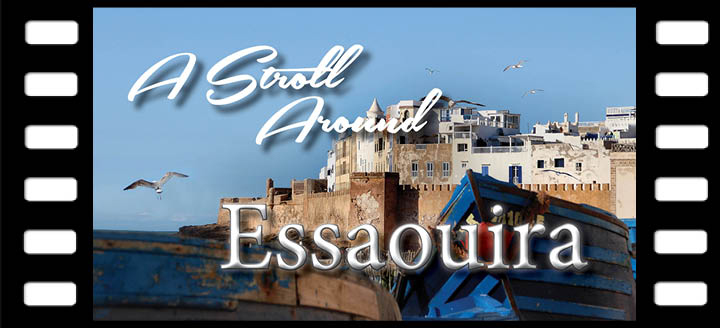 A Stroll Around Essaouira - Better Late Than Never
